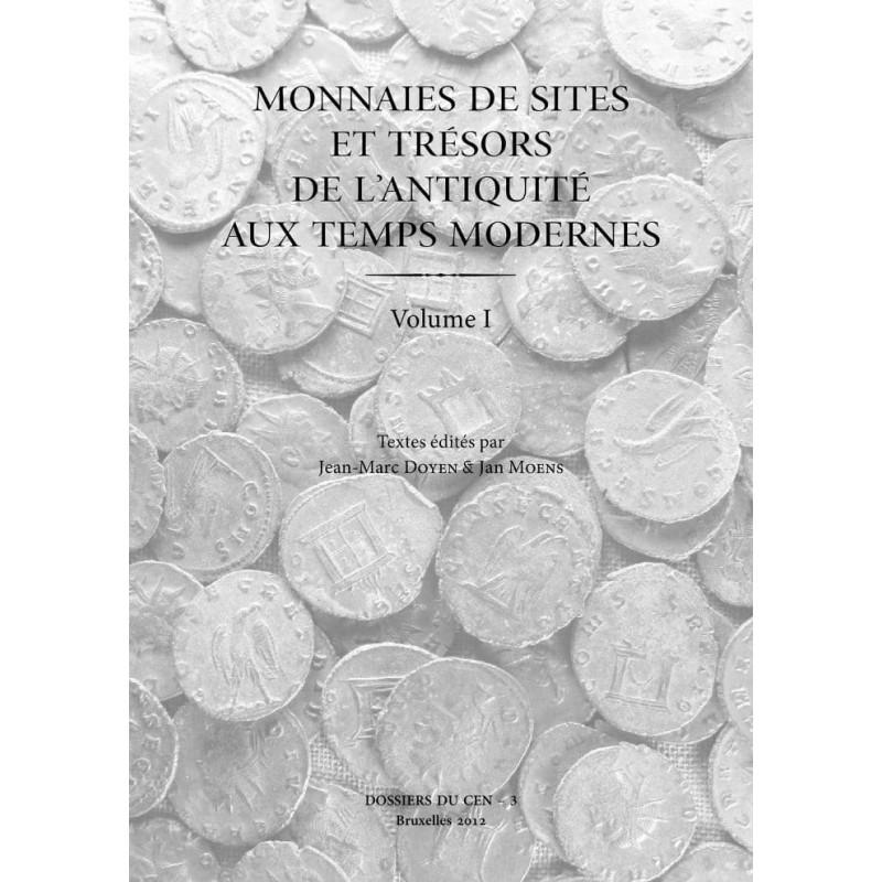 J.-M. DOYEN & J. MOENS (éd.) - Monnaies de sites et trésors de l'Antiquité aux Temps Modernes - Volume I