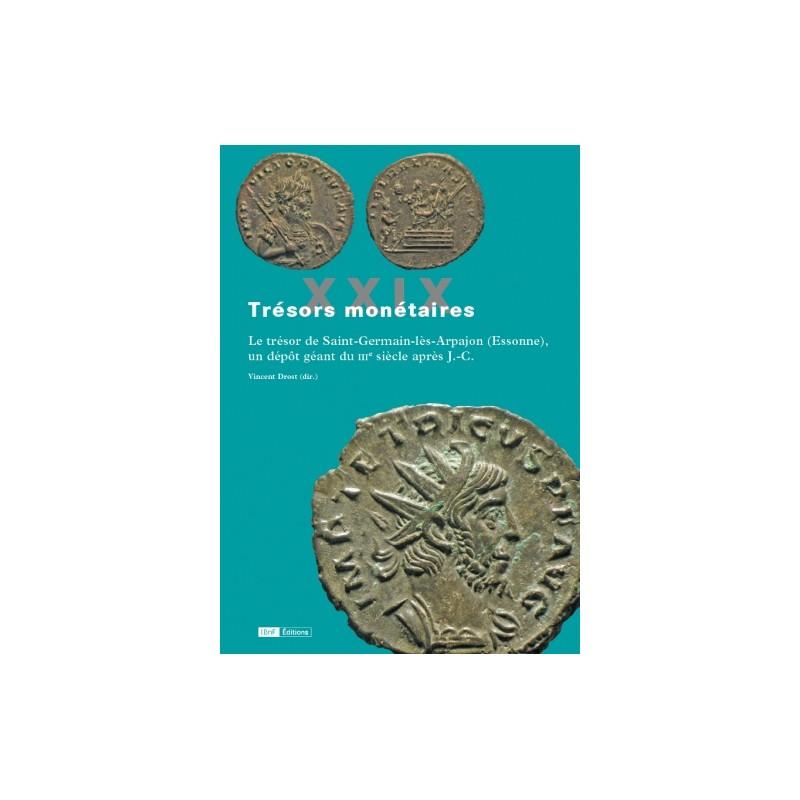 TRÉSORS MONÉTAIRES VOLUME XXIX : LE TRÉSOR DE SAINT-GERMAIN-LÈS-ARPAJON (ESSONNE), UN DÉPÔT GÉANT DU IIIE SIÈCLE APRÈS J.-C.