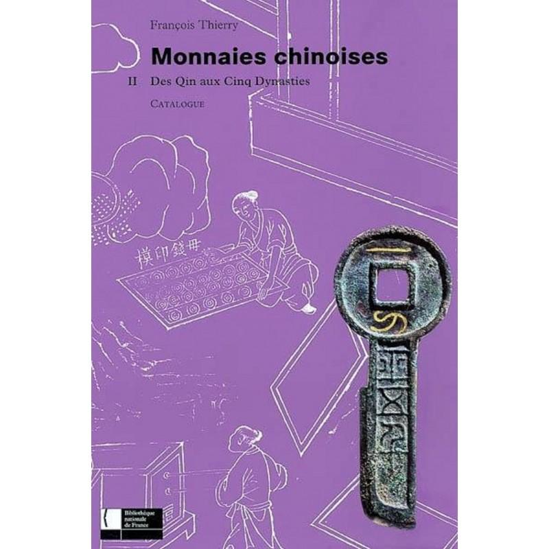 MONNAIES CHINOISES - CATALOGUE VOLUME II : DES QIN AUX CINQ DYNASTIES
