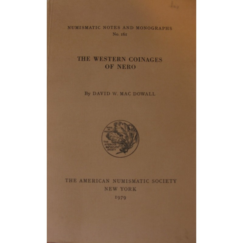 The Western Coinages of Nero -The American Numisatic Society - Numismatic Notes and Monographs n°161- MAC DOWALL D.-W