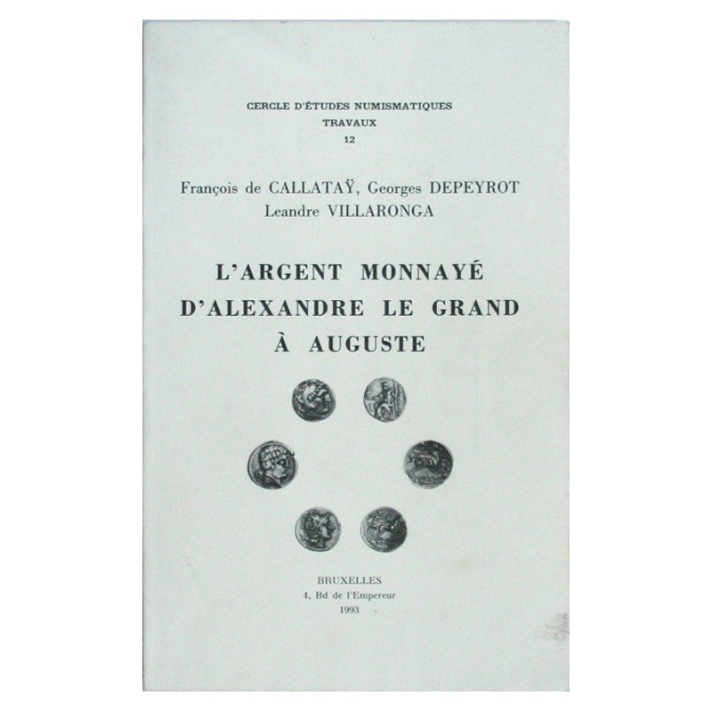 F. de CALLATAY, G.  DEPEYROT & L. VILLARONGA, L'argent monnayé d'Alexandre le Grand à Auguste